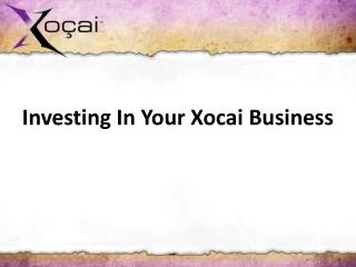 Investing In Your  Xocai  Business