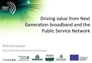 Driving  value  from  Next Generation broadband and the Public Service Network