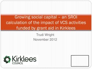 Growing social capital – an SROI calculation of the impact of VCS activities funded by grant  aid in Kirklees