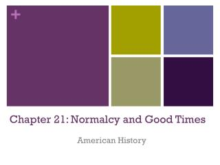 Chapter 21: Normalcy and Good Times