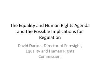 The Equality and Human Rights Agenda and the Possible Implications for Regulation