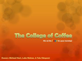 The College of Coffee We set the  t o n e for your morning!