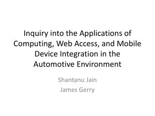 Inquiry into the Applications of Computing, Web Access, and Mobile Device Integration in the Automotive Environment