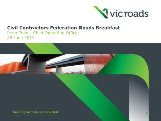 Civil Contractors Federation Roads Breakfast Peter Todd - Chief Operating Officer 26 June 2013
