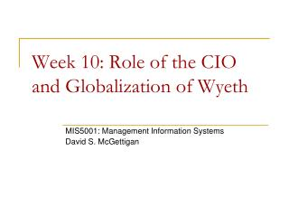 Week  10: Role of the CIO and Globalization  of  Wyeth
