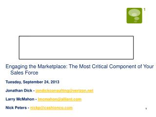 Engaging the Marketplace: The Most Critical Component of Your Sales Force Tuesday, September 24, 2013 Jonathan Dick  -