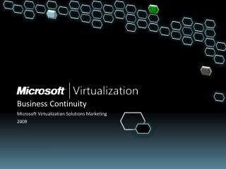 Business Continuity Microsoft Virtualization Solutions Marketing 2009