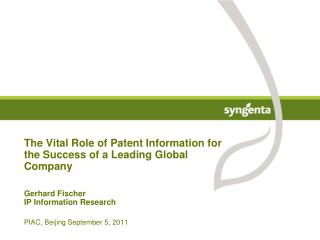 The Vital Role of Patent Information for the Success of a Leading Global Company Gerhard Fischer IP Information Researc