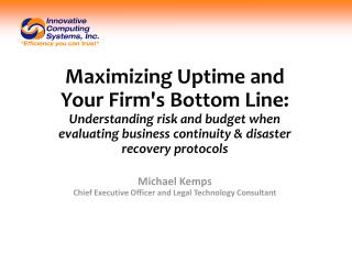 Maximizing  Uptime and Your Firm's Bottom Line:  Understanding risk and budget when evaluating business continuity & di