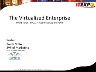 The Virtualized Enterprise MORE FUNCTIONALITY AND REDUCED IT SPEND