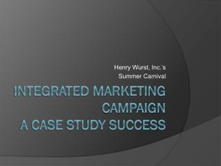 Integrated Marketing Campaign A  Case Study success