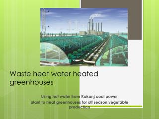 Waste heat water heated greenhouses