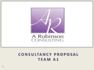CONSULTANCY PROPOSAL TEAM A1