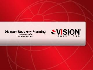 Disaster Recovery Planning Charlotte Cooper 24 th  February 2011