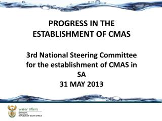 PROGRESS IN THE ESTABLISHMENT OF CMAS 3rd National Steering Committee for the establishment of CMAS in SA 31 MAY 2013