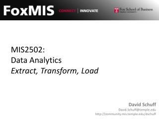 MIS2502: Data Analytics Extract, Transform, Load
