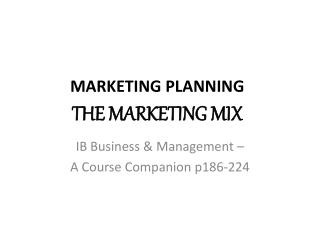 MARKETING PLANNING THE MARKETING MIX