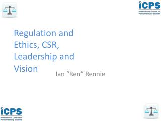 Regulation and Ethics, CSR, Leadership and Vision
