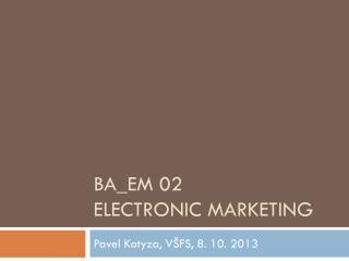 BA_EM 02 Electronic Marketing