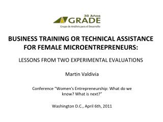 BUSINESS TRAINING OR TECHNICAL ASSISTANCE FOR FEMALE MICROENTREPRENEURS: LESSONS FROM TWO EXPERIMENTAL EVALUATIONS