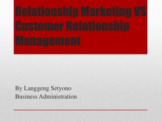 Relationship Marketing VS  Customer Relationship Management