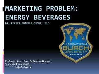 MARKETING PROBLEM: Energy Beverages Dr. Pepper Snapple Group, Inc.