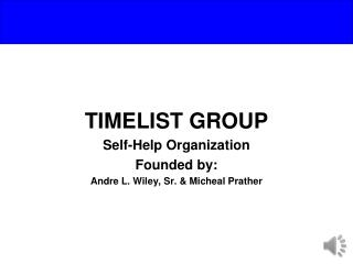 TIMELIST GROUP Self-Help Organization Founded by: Andre L. Wiley, Sr. &  Micheal  Prather