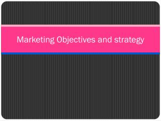 Marketing Objectives and strategy