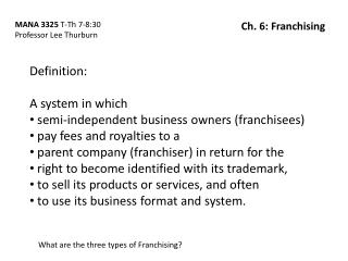 Definition: A system in which  semi-independent business owners (franchisees)  pay fees and royalties to a  parent comp