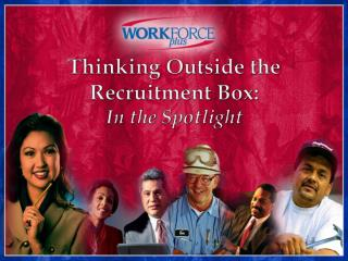 Thinking Outside the Recruitment Box :  In the Spotlight