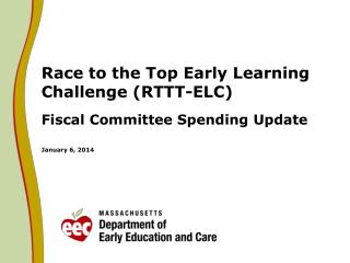 Race to the Top Early Learning Challenge (RTTT-ELC)  Fiscal Committee Spending Update  January 6, 2014