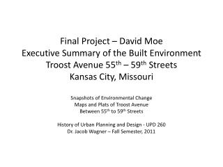 Final Project – David Moe Executive Summary of the Built  Environment Troost  Avenue 55 th  – 59 th  Streets Kansas Cit