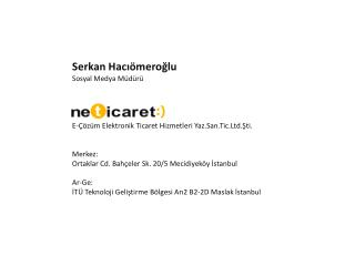 Serkan Hacıömeroğlu Sosyal  Medya Müdürü E-Çözüm Elektronik Ticaret Hizmetleri Yaz.San.Tic.Ltd.Şti. Merkez: