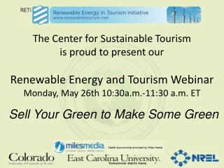 The Center for Sustainable Tourism  is proud to present our   Renewable Energy and Tourism  Webinar Monday,  May 26th