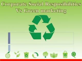 Corporate  Social  Resposibilities  Vs Green marketing