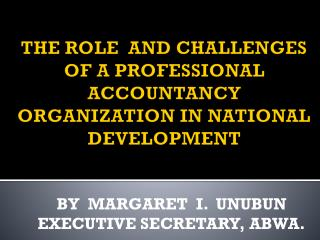 THE ROLE  AND CHALLENGES OF A PROFESSIONAL ACCOUNTANCY ORGANIZATION IN NATIONAL DEVELOPMENT