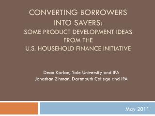Converting Borrowers into savers: Some Product development  ideas FROM THE u.s . HOUSEHOLD Finance Initiative