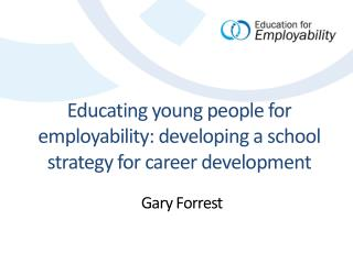 Educating  young people for employability:  developing  a school strategy for  career development