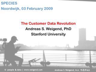 The Customer Data Revolution Andreas S. Weigend, PhD Stanford University