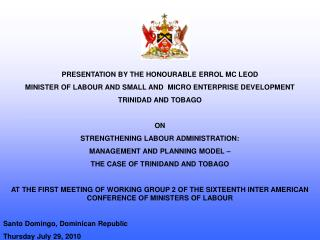 PRESENTATION BY THE HONOURABLE ERROL MC LEOD MINISTER OF LABOUR AND SMALL AND  MICRO ENTERPRISE DEVELOPMENT  TRINIDAD A