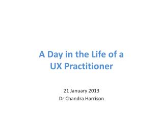 A Day in the Life of a  UX Practitioner