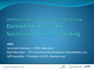 Domain Industry Sponsored Workshop: Domain Strategies for Successful Online Marketing