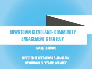 Mark Lammon Director of Operations & Advocacy Downtown Cleveland Alliance