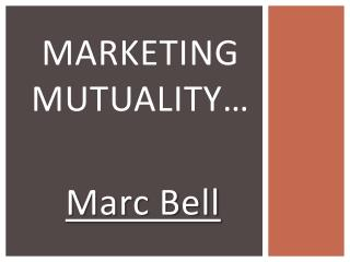 MarKETING  MUTUALITY…