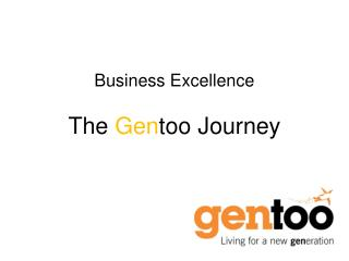 Business Excellence  The  Gen too  Journey