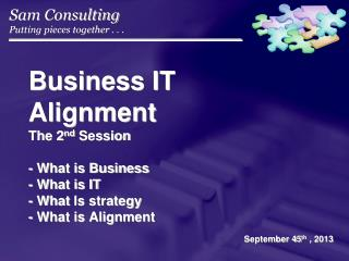 Business IT Alignment The 2 nd  Session  - What is Business  - What is IT - What  Is strategy  - What is Alignment