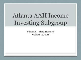 Atlanta AAII Income  Investing Subgroup