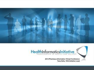 2012 Pharmacy Informatics Virtual Conference Tana Defa, VHA Initiative Lead