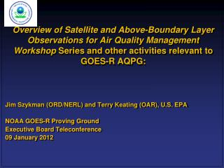 Jim Szykman (ORD/NERL) and Terry Keating (OAR), U.S. EPA NOAA GOES-R Proving Ground Executive Board Teleconference 09 J