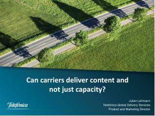 Can carriers deliver  content and  not  just capacity?